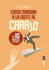 Libro COMO MANDAR A LA GENTE AL CARAJO