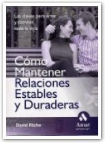 Libro COMO MANTENER RELACIONES ESTABLES Y DURADERAS: LAS CLAVES PARA AM AR Y CONVIVIR TODA LA VIDA
