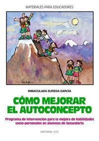 Libro COMO MEJORAR EL AUTOCONCEPTO: PROGRAMA DE INTERVENCION PARA LA ME JORA DE HABILIDADES SOCIO-PERSONALES EN ALUMNOS DE SECUNDARIA