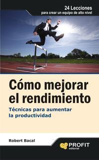 Libro COMO MEJORAR EL RENDIMIENTO: TECNICAS PARA AUMENTAR LA PRODUCTIVI DAD