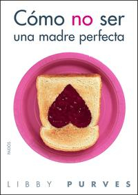 Libro COMO NO SER UNA MADRE PERFECTA
