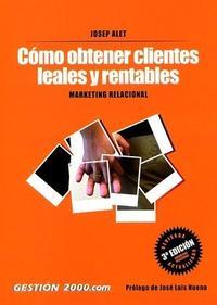 Libro COMO OBTENER CLIENTES LEALES Y RENTABLES: MARKETING RELACIONAL
