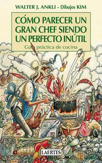 Libro COMO PARECER UN GRAN CHEF SIENDO UN PERFECTO INUTIL