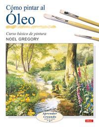 Libro COMO PINTAR AL OLEO: CURSO BASICO DE PINTURA: APRENDER CREANDO PA SO A PASO 2