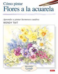 Libro COMO PINTAR FLORES A LA ACUARELA: APRENDER A PINTAR HERMOSOS CUAD ROS