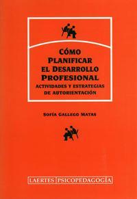 Libro COMO PLANIFICAR EL DESARROLLO PROFESIONAL: ACTIVIDADES Y ESTRATEG IAS DE AUTORIENTACION