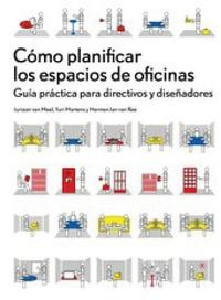 Libro COMO PLANIFICAR LOS ESPACIOS DE OFICINA: GUIA PRACTICA PARA DIREC TIVOS Y DISEÑADORES