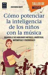 Libro COMO POTENCIAR LA INTELIGENCIA DE LOS NIÑOS CON LA MUSICA: DESARR OLLE SUS HABILIDADES MOTRICES, LINGÜISTICAS, MATEMATICAS Y PSICOSOCIALES
