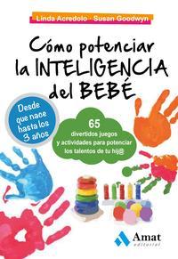 Libro COMO POTENCIAR LA INTELIGENCIA DEL BEBE: 65 DIVERTIDOS JUEGOS Y A CTIVIDADES PARA POTENCIAR LA INTELIGENCIA DEL BEBE