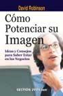 Libro COMO POTENCIAR SU IMAGEN: IDEAS Y CONSEJOS PARA SABER ESTAR EN LO S NEGOCIOS