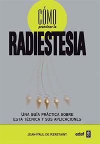 Libro COMO PRACTICAR LA RADIESTESIA: UNA GUIA PRACTICA SOBRE ESA TECNIC A Y SUS APLICACIONES