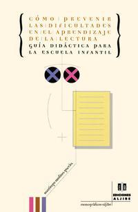 Libro COMO PREVENIR LAS DIFICULTADES EN EL APRENDIZAJE DE LA LECTURA: G UIA DIDACTICA PARA LA ESCUELA INFANTIL