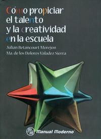 Libro COMO PROPICIAR EL TALENTO Y LA CREATIVIDAD EN LA ESCUELA.