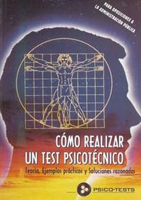 Libro COMO REALIZAR UN TEST PSICOTECNICO: TEORIA , EJEMPLOS PRACTICOS Y SOLUCIONES RAZONADAS. PARA OPOSICIONES A LA ADMINISTRACION PUBLICA