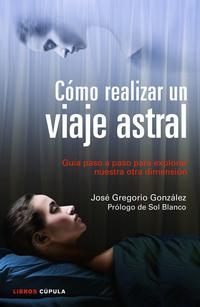 Libro COMO REALIZAR UN VIAJE ASTRAL: GUIA PASO A PASO PARA EXPLORAR NUE STRA OTRA DIMENSION