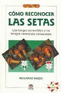 Libro COMO RECONOCER LAS SETAS: LOS HONGOS COMESTIBLES Y LOS HONGOS VEN ENOSOS COMPARADOS