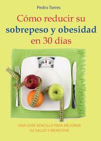 Libro COMO REDUCIR SU SOBREPESO Y OBESIDAD EN 30 DIAS: UNA GUIA SENCILLA PARA MEJORAR SU SALUD Y BIENESTAR