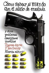 Libro COMO SALVAR EL MUNDO CON EL ALIÑO DE ENSALADA Y OTROS PROBLEMAS C IENTIFICOS INSOLITOS