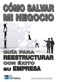 Libro COMO SALVAR MI NEGOCIO: GUIA PARA REESTRUCTURAR CON EXITO SU EMPR ESA