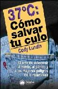 Libro COMO SALVAR TU CULO: LO QUE HAY QUE SABER PARA SOBREVIVIR AL MIED O, AL PANICO Y A LAS GRANDES AMENAZAS DE LA NATURALEZA