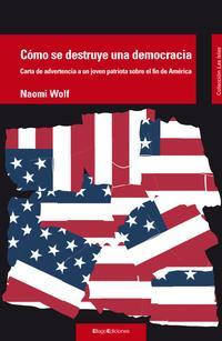 Libro COMO SE DESTRUYE UNA DEMOCRACIA: CARTA DE ADVERTENCIA A UN JOVEN PATRIOTA SOBRE EL FIN DE AMERICA