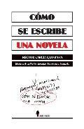 Libro COMO SE ESCRIBE UNA NOVELA: TECNICAS DE LA FICCION LITERARIA: DEL CUENTO A LA NOVELA