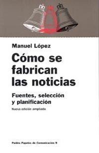 Libro COMO SE FABRICAN LAS NOTICIAS:FUENTES, SELECCION Y PLANIFICACION