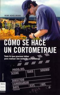 Libro COMO SE HACE UN CORTOMETRAJE: TODO LO QUE PRECISAS SABER PARA REA LIZAR CON EXITO UN CORTOMETRAJE