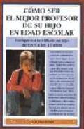 Libro COMO SER EL MEJOR PROFESOR DE SU HIJO EN EDAD ESCOLAR
