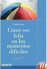 Libro COMO SER FELIZ EN LOS MOMENTOS DIFICILES