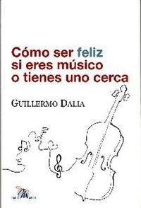 Libro COMO SER FELIZ SI ERES MUSICO O TIENES UNO CERCA