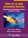 Libro COMO SER UN BUEN PROFESIONAL ELECTRICO: METODOLOGIA DEL MANTENIMI ENTO ELECTRICO Y SOLUCION DE AVERIAS