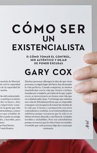 Libro COMO SER UN EXISTENCIALISTA O COMO TOMAR EL CONTROL: SER AUTENTIC O Y DEJAR DE PONER EXCUSAS