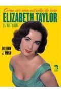 Libro COMO SER UNA ESTRELLA DE CINE: ELIZABETH TAYLOR EN HOLLYWOOD