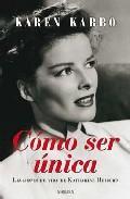 Libro COMO SER UNICA: LECCIONES DE VIDA DE KATHARINE HEPBURN