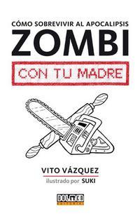 Libro COMO SOBREVIVIR AL APOCALIPSIS ZOMBI CON TU MADRE