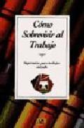 Libro COMO SOBREVIVIR AL TRABAJO: SUGERENCIAS PARA TRABAJAR VIVIENDO