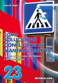 Libro COMO SOLUCIONAR CONFLICTOS DE MANERA CREATIVA: JUEGOS PARA GRUPOS DE TALLERES Y DE APRENDIZAJE