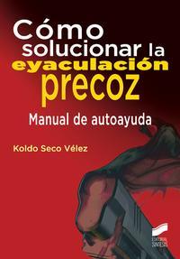 Libro COMO SOLUCIONAR LA EYACULACION PRECOZ: MANUAL DE AUTOAYUDA