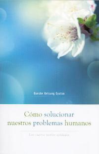 Libro COMO SOLUCIONAR NUESTROS PROBLEMAS HUMANOS: LAS CUATRO NOBLES VER DADES