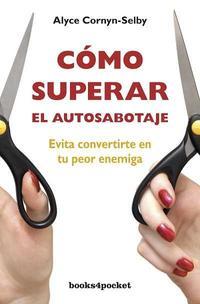 Libro COMO SUPERAR EL AUTOSABOTAJE: EVITA CONVERTIRTE EN TU PEOR ENEMIG A
