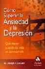 Libro COMO SUPERAR LA ANSIEDAD Y LA DEPRESION: QUE HACER CUANDO SU VIDA SE DESCONTROLA
