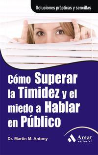 Libro COMO SUPERAR LA TIMIDEZ Y EL MIEDO A HABLAR EN PUBLICO: SOLUCIONE S PRACTICAS Y SENCILLAS PARA CONSEGUIRLO
