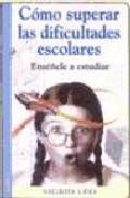 Libro COMO SUPERAR LAS DIFICULTADES ESCOLARES: ENSEÑELE A ESTUDIAR