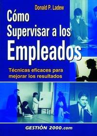 Libro COMO SUPERVISAR A LOS EMPLEADOS: TECNICAS EFICACES PARA MEJORAR L OS RESULTADOS