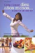 Libro COMO TENER DIEZ AÑOS MENOS A PARTIR DE LOS 40