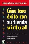 Libro COMO TENER EXITO CON SU TIENDA VIRTUAL: GUIA PRACTICA COMERCIO ON LINE