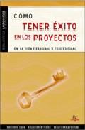 Libro COMO TENER EXITO EN LOS PROYECTOS EN LA VIDA PERSONAL Y PROFESION AL