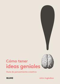 Libro COMO TENER IDEAS GENIALES. GUIA DE PENSAMIENTO CREATIVO