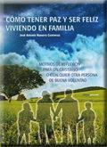 Libro COMO TENER PAZ Y SER FELIZ VIVIENDO EN FAMILIA: MOTIVOS DE REFLEX ION PARA UN CRISTIANO O CUALQUIER OTRA PERSONA DE BUENA VOLUNTAD.